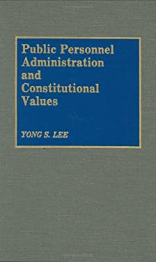 Public Personnel Administration and Constitutional Values 9780899306100