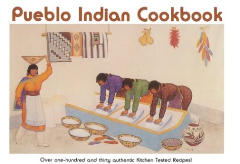 Pueblo Indian Cookbook: Recipes from the Pueblos of the American Southwest 9780890130940