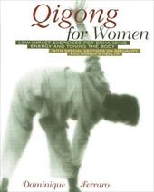 Qigong for Women: Low-Impact Exercises for Enhancing Energy and Toning the Body