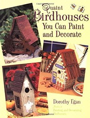 Quaint Birdhouses You Can Paint and Decorate 9780891349860