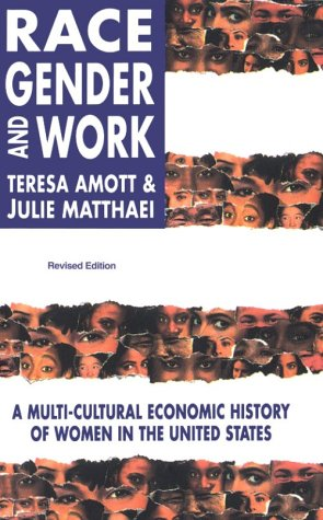 Race, Gender and Work: A Multi-Cultural Economic Histoy of Women in the United States (Revised Edition) 9780896085374