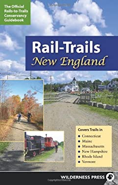 Rail-Trails New England: Connecticut, Maine, Massachusetts, New Hampshire, Rhode Island & Vermont