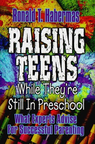 Raising Teens While They're Still in Preschool: What Experts Advise for Successful Parenting 9780899008080
