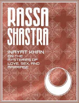 Rassa Shastra: Inayat Khan on the Mysteries of Love, Sex, and Marriage 9780892540716