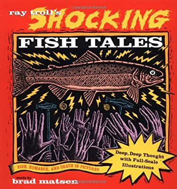 Ray Troll's Shocking Fish Tales: Fish, Romance, and Death in Pictures 9780898155488
