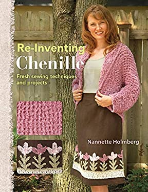 Re-Inventing Chenille: Fresh Sewing Techniques and Projects 9780896897298