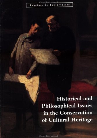 Historical and Philosophical Issues in the Conservation of Cultural Heritage Cultural Heritage 9780892363988