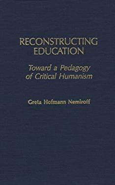 Reconstructing Education: Toward a Pedagogy of Critical Humanism 9780897892667