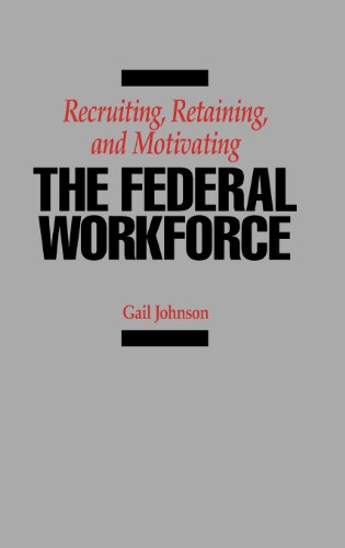 Recruiting, Retaining, and Motivating the Federal Workforce