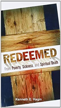 Redeemed from Poverty, Sickness, and Spiritual Death 9780892760015