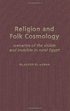 Religion and Folk Cosmology: Scenarios of the Visible and Invisible in Rural Egypt