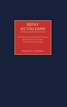 Repay as You Earn: The Flawed Government Program to Help Students Have Public Service Careers 9780897898348