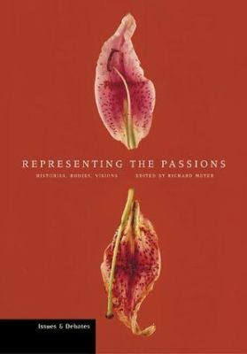 Representing the Passions: Histories, Bodies, Visions 9780892366767