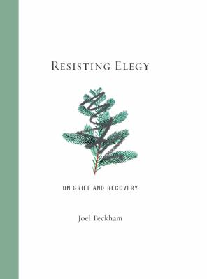 Resisting Elegy: On Grief and Recovery 9780897336253