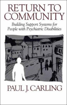 Return to Community: Building Support Systems for People Wit: Building Support Systems for People with Psychiatric Disabilities 9780898622997