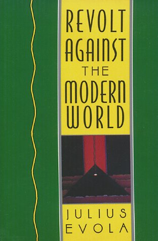 Revolt Against the Modern World: Politics, Religion, and Social Order in the Kali Yuga 9780892815067
