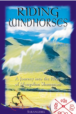Riding Windhorses: A Journey Into the Heart of Mongolian Shamanism 9780892818082