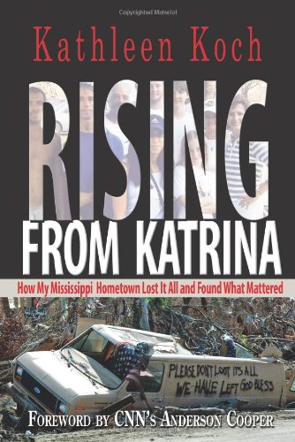 Rising from Katrina: How My Mississippi Hometown Lost It All and Found What Mattered 9780895873835