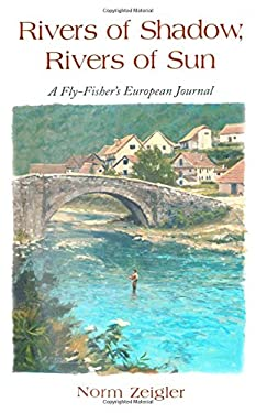 Rivers of Shadow, Rivers of Sun: A Fly-Fisher's European Journal 9780892726417
