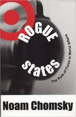 Rogue States: The Rule of Force in World Affairs 9780896086111