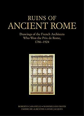 Ruins of Ancient Rome: The Drawings of French Architects Who Won the Prix de Rome, 1796-1924 9780892366804