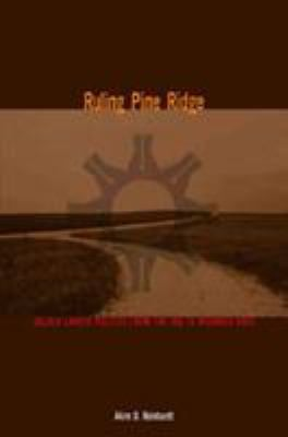 Ruling Pine Ridge: Oglala Lakota Politics from the IRA to Wounded Knee 9780896726017