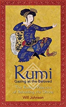 Rumi: Gazing at the Beloved: The Radical Practice of Beholding the Divine 9780892819584