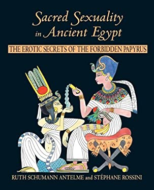 Sacred Sexuality in Ancient Egypt: The Erotic Secrets of the Forbidden Papyrus 9780892818631