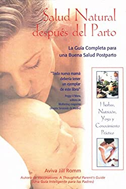 Natural Health After Birth: La Guia Completa Para Una Buena Salud Postparto 9780892816965