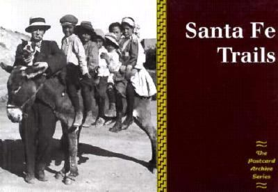 Santa Fe Trails: Historical Images from the Museum of New Mexico's Photo Archives 9780890132746
