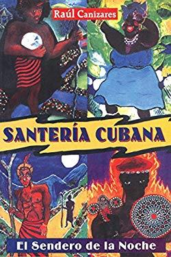 Santeria Cubana: El Sendero de la Noche = Cuban Santeria 9780892819614