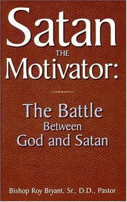 Satan the Motivator: The Battle Between God and Satan 9780892281473