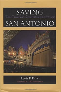 Saving San Antonio: The Precarious Preservation of a Heritage 9780896723726