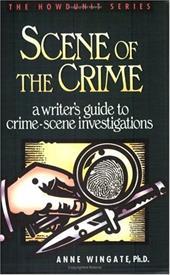 Scene of the Crime: A Writeras Guide to Crime Scene Investigation