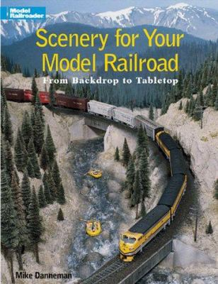 Scenery for Your Model Railroad: From Backdrop to Tabletop 9780890243237