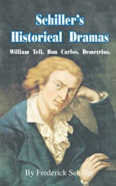 Schiller's Historical Dramas: William Tell, Don Carlos, Demetrius 9780898751789