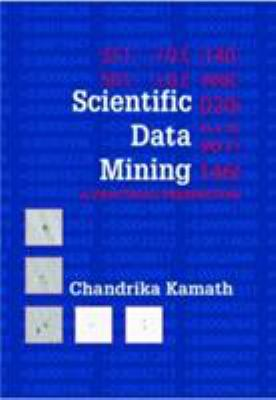 Scientific Data Mining: A Practical Perspective 9780898716757