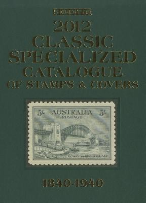 Scott 2012 Classic Specialized Catalogue: Stamps and Covers of the World Including Us 1840-1940 (British Commonwealth to 1952) 9780894874673