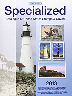 Scott 2013 Specialized Catalogue of United States Stamps & Covers: Confederate States-Canal Zone-Danish West Indies-Guam-Hawaii-United Nations-United 9780894874758