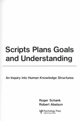 Scripts, Plans, Goals, and Understanding: An Inquiry Into Human Knowledge Structures 9780898591385