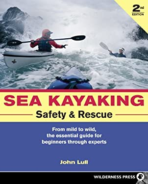 Sea Kayaking Safety and Rescue: From Mild to Wild, the Essential Guide for Beginners Through Experts 9780899974767