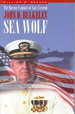 Sea Wolf: The Daring Exploits of Navy Legend John D. Bulkeley 9780891416630