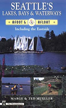 Seattle's Lakes, Bays & Waterways: Afoot & Afloat, Including the Eastside 9780898865530