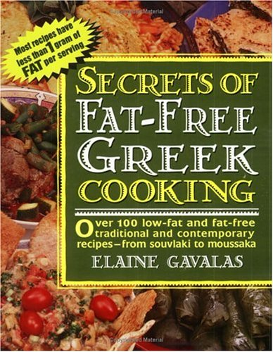 Secrets of Fat-Free Greek Cooking: Over 100 Low-Fat and Fat-Free Traditional and Contemporary Recipes 9780895298621