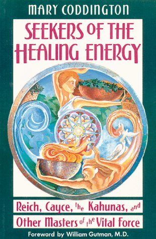 Seekers of the Healing Energy: Reich, Cayce, the Kahunas, and Other Masters of the Vital Force 9780892813131