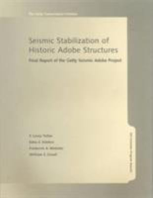 Seismic Stabilization of Historic Adobe Structures: Final Report of the Getty Seismic Adobe Project 9780892365876