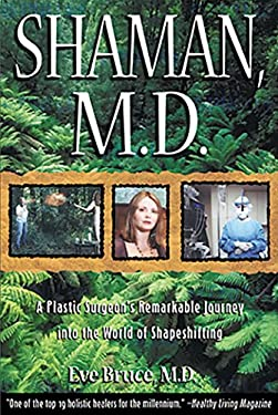 Shaman, M.D.: A Plastic Surgeon's Remarkable Journey Into the World of Shapeshifting 9780892819768