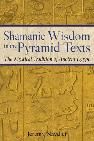 Shamanic Wisdom in the Pyramid Texts: The Mystical Tradition of Ancient Egypt 9780892817559