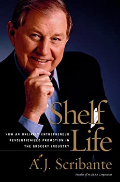 Shelf Life: How an Unlikely Entrepreneur Turned $500 Into $65 Million in the Grocery Industry 9780895260253