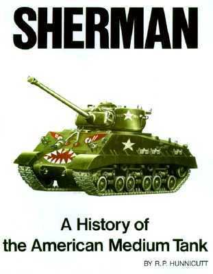 Sherman: A History of the American Medium Tank 9780891410805
